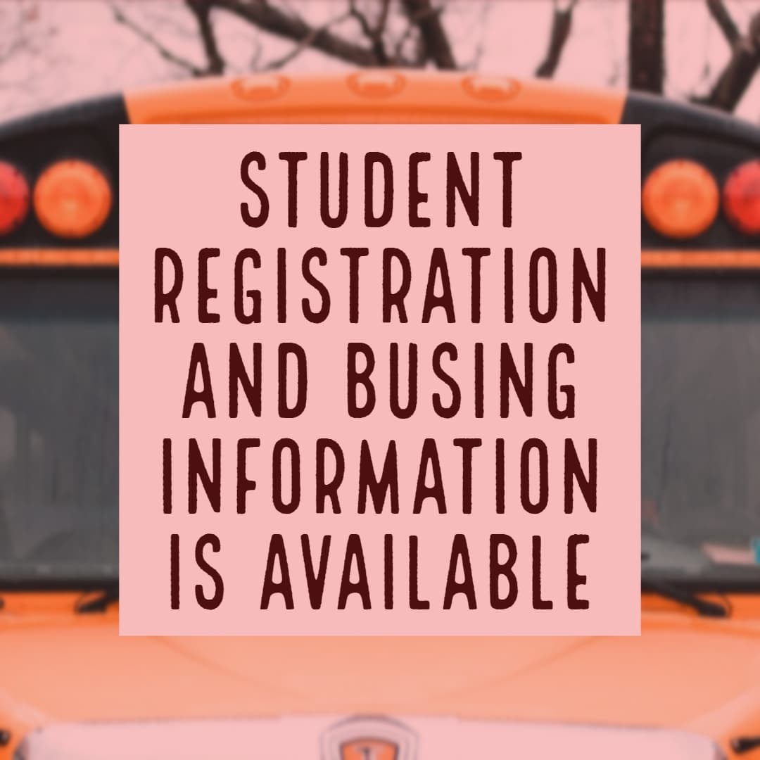 Student registration and busing information for the 19-20 school year is available